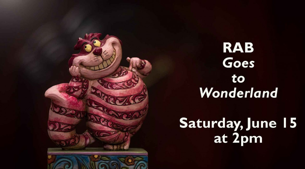 Chesire Cat Image RAB Goes to Wonderland June 22 at 2pm