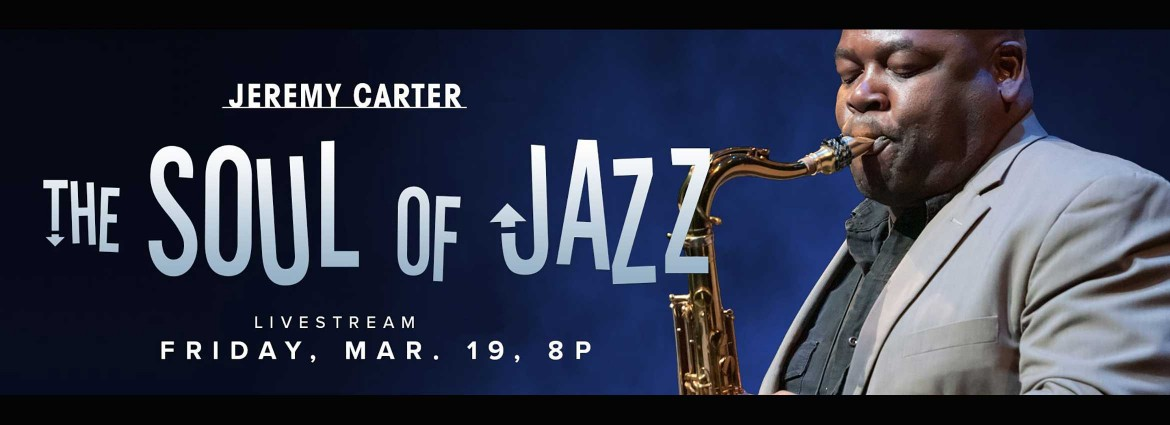 Jeremy Carter The Soul of Jazz Livestream Friday, March 19 at 8:00pm